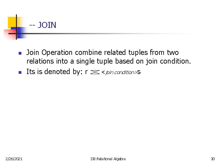 -- JOIN n n 2/26/2021 Join Operation combine related tuples from two relations into