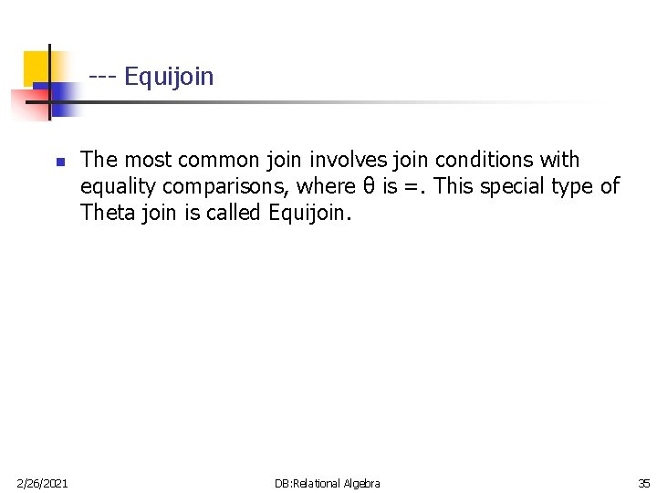 --- Equijoin n 2/26/2021 The most common join involves join conditions with equality comparisons,