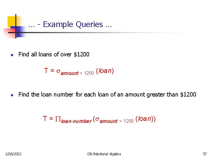 … - Example Queries … n Find all loans of over $1200 T =