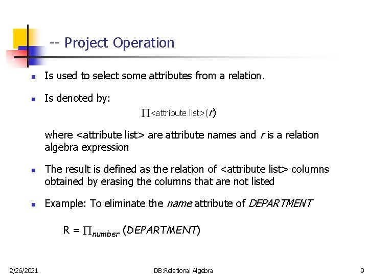-- Project Operation n Is used to select some attributes from a relation. n