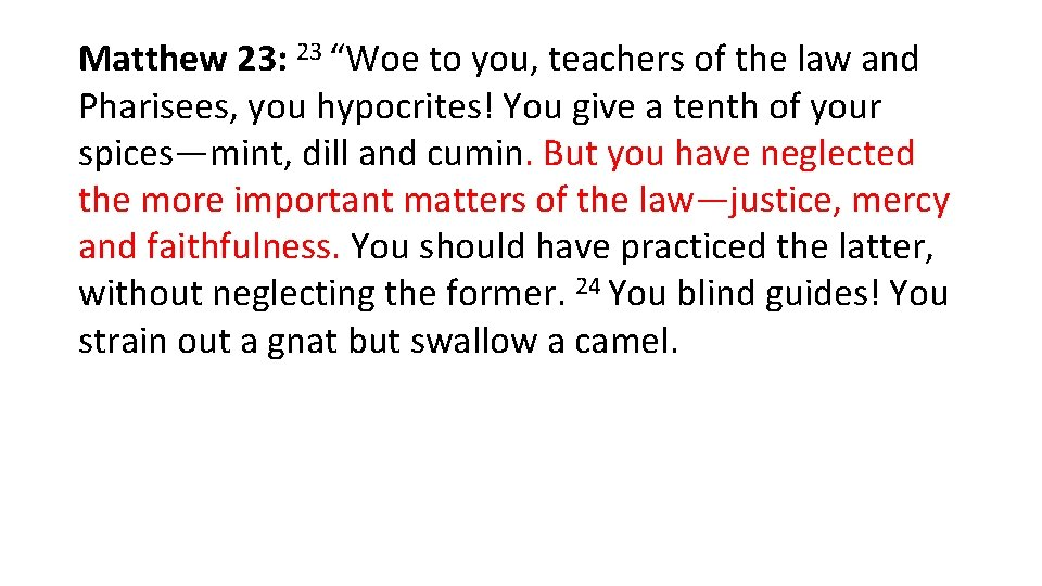 """Matthew 23: 23 """"Woe to you, teachers of the law and Pharisees, you hypocrites!"""
