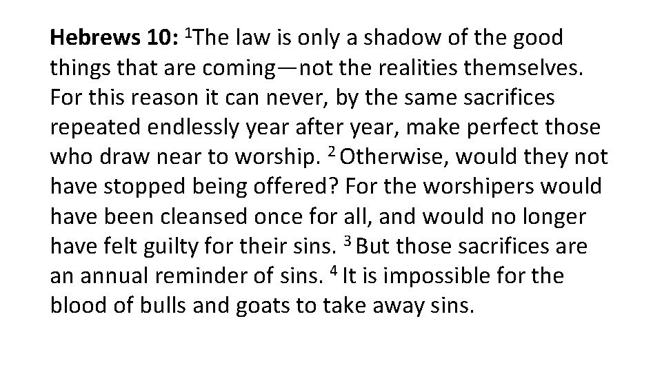 Hebrews 10: 1 The law is only a shadow of the good things that