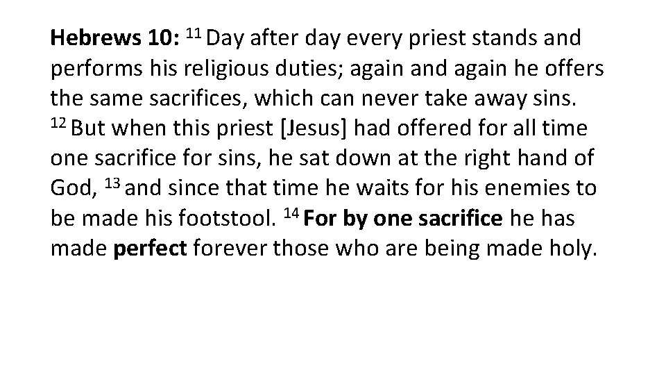 Hebrews 10: 11 Day after day every priest stands and performs his religious duties;