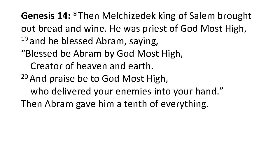 Genesis 14: 8 Then Melchizedek king of Salem brought out bread and wine. He
