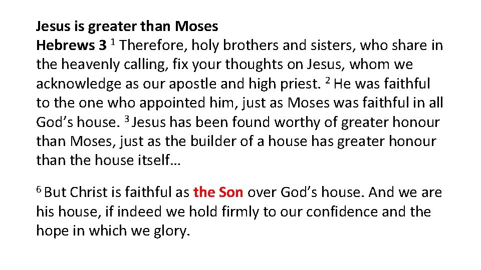 Jesus is greater than Moses Hebrews 3 1 Therefore, holy brothers and sisters, who