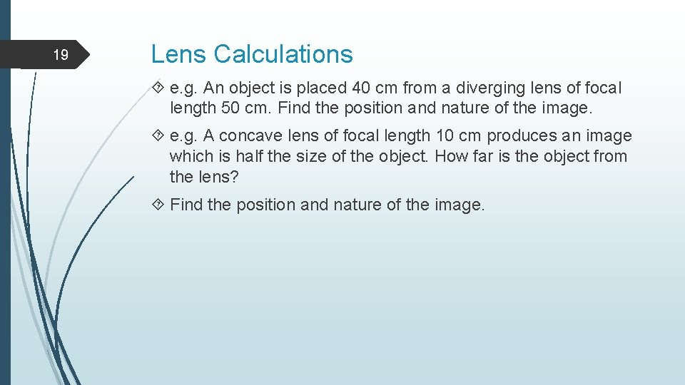 19 Lens Calculations e. g. An object is placed 40 cm from a diverging