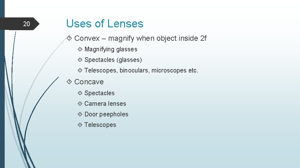 20 Uses of Lenses Convex – magnify when object inside 2 f Magnifying glasses