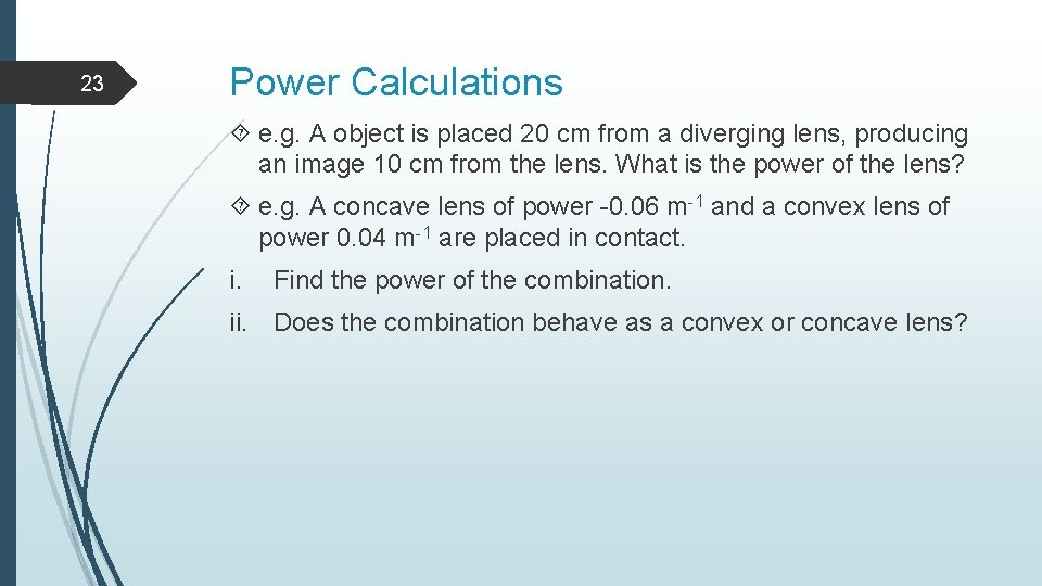 23 Power Calculations e. g. A object is placed 20 cm from a diverging