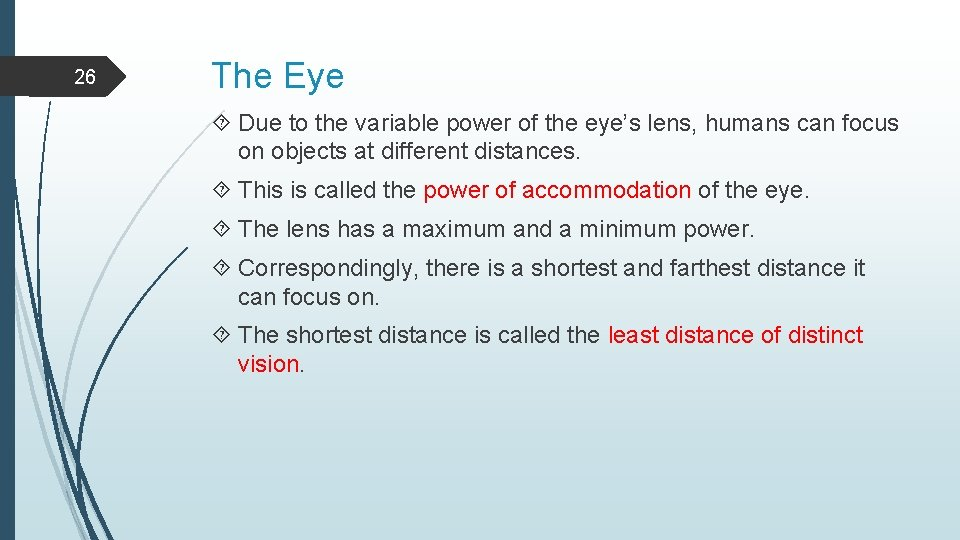 26 The Eye Due to the variable power of the eye's lens, humans can