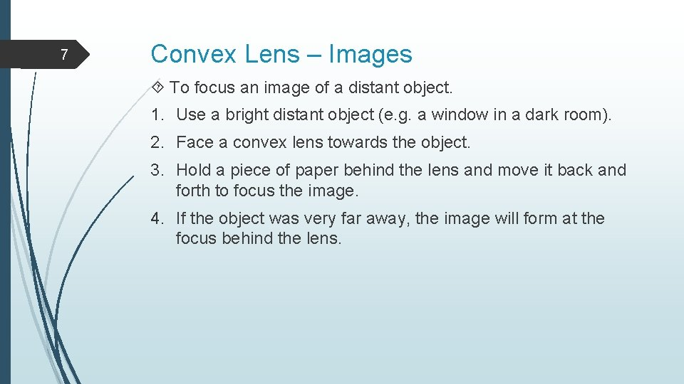 7 Convex Lens – Images To focus an image of a distant object. 1.