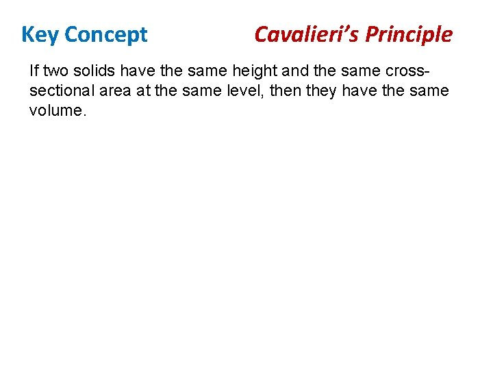 Key Concept Cavalieri's Principle If two solids have the same height and the same