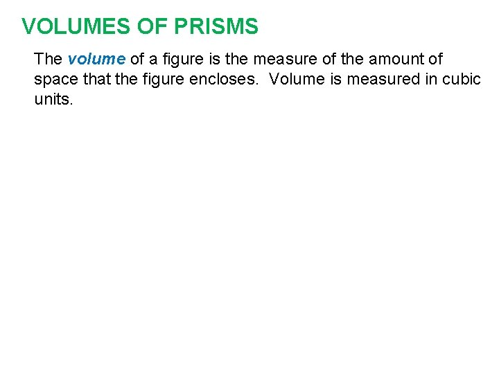 VOLUMES OF PRISMS The volume of a figure is the measure of the amount