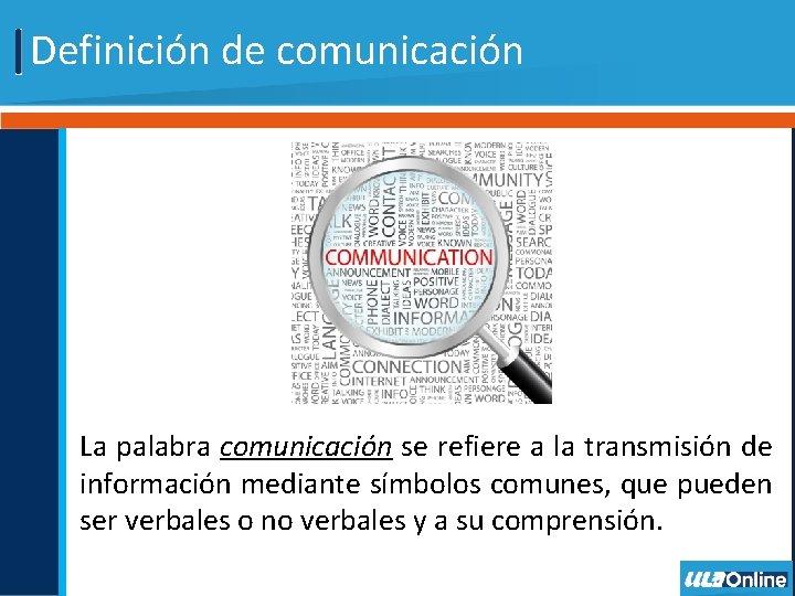 Definición de comunicación La palabra comunicación se refiere a la transmisión de información mediante