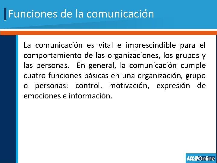 Funciones de la comunicación La comunicación es vital e imprescindible para el comportamiento de