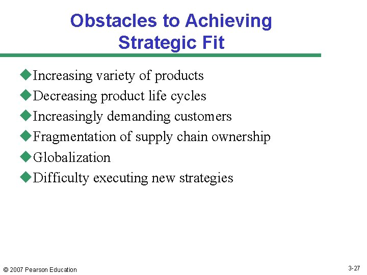 Obstacles to Achieving Strategic Fit u. Increasing variety of products u. Decreasing product life