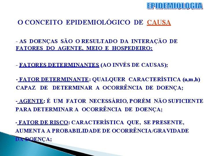O CONCEITO EPIDEMIOLÓGICO DE CAUSA - AS DOENÇAS SÃO O RESULTADO DA INTERAÇÃO DE