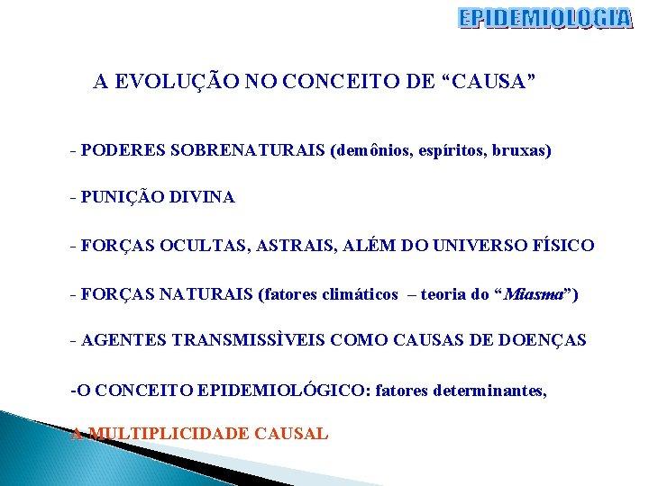 """A EVOLUÇÃO NO CONCEITO DE """"CAUSA"""" - PODERES SOBRENATURAIS (demônios, espíritos, bruxas) - PUNIÇÃO"""