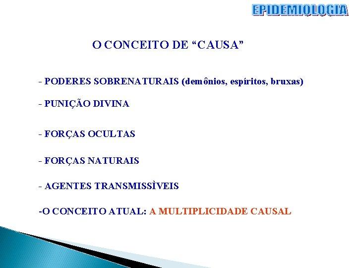 """O CONCEITO DE """"CAUSA"""" - PODERES SOBRENATURAIS (demônios, espíritos, bruxas) - PUNIÇÃO DIVINA -"""