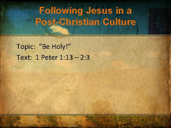 """Following Jesus in a Post-Christian Culture Topic: """"Be Holy!"""" Text: 1 Peter 1: 13"""