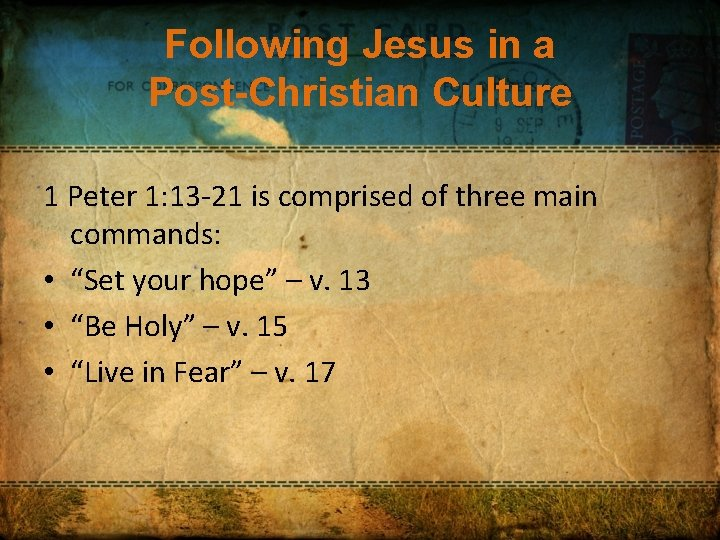 Following Jesus in a Post-Christian Culture 1 Peter 1: 13 -21 is comprised of
