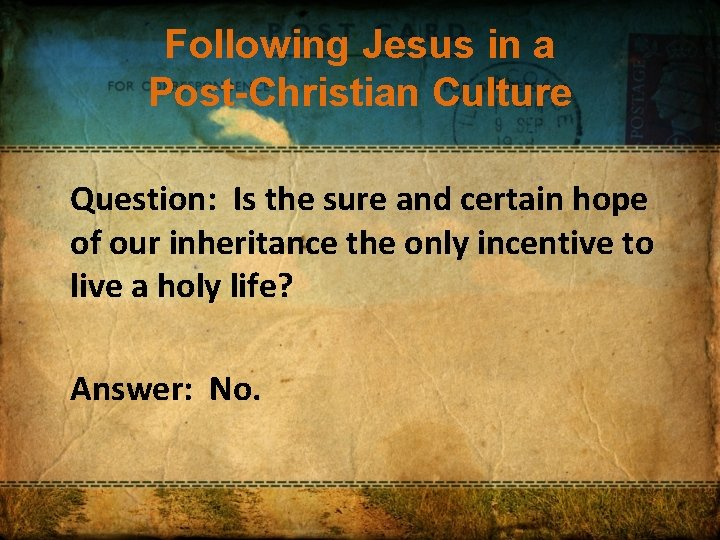 Following Jesus in a Post-Christian Culture Question: Is the sure and certain hope of