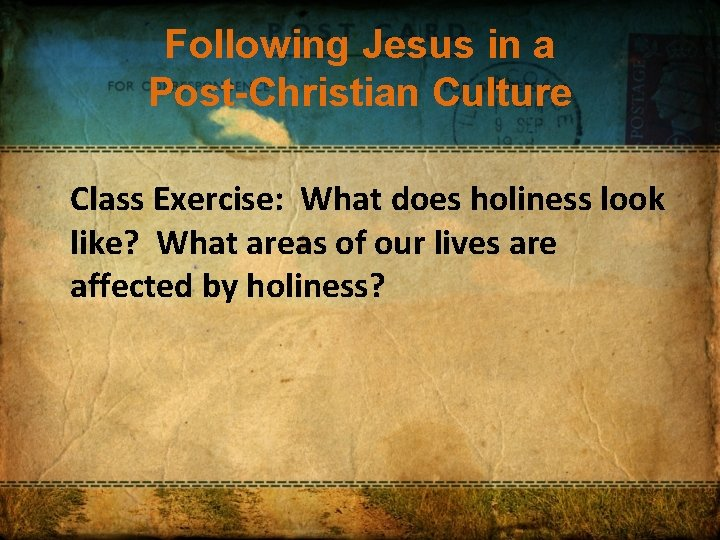 Following Jesus in a Post-Christian Culture Class Exercise: What does holiness look like? What