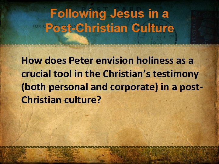 Following Jesus in a Post-Christian Culture How does Peter envision holiness as a crucial