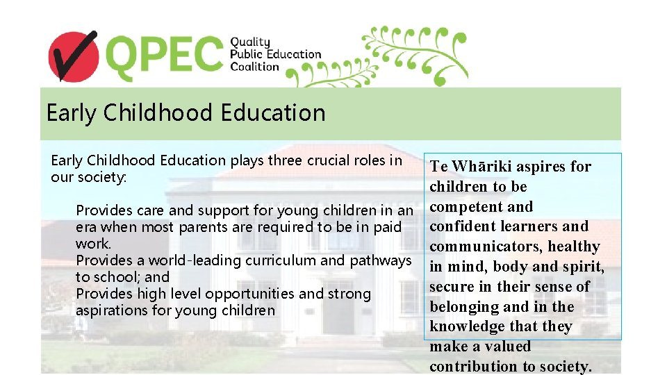 Early Childhood Education plays three crucial roles in our society: Te Whāriki aspires for