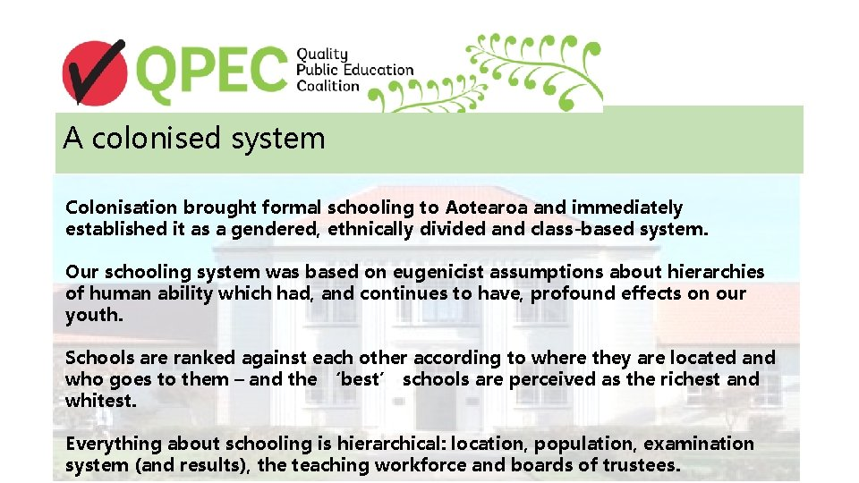 A colonised system Colonisation brought formal schooling to Aotearoa and immediately established it as