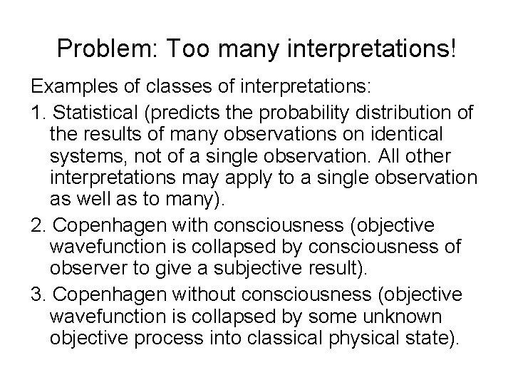Problem: Too many interpretations! Examples of classes of interpretations: 1. Statistical (predicts the probability