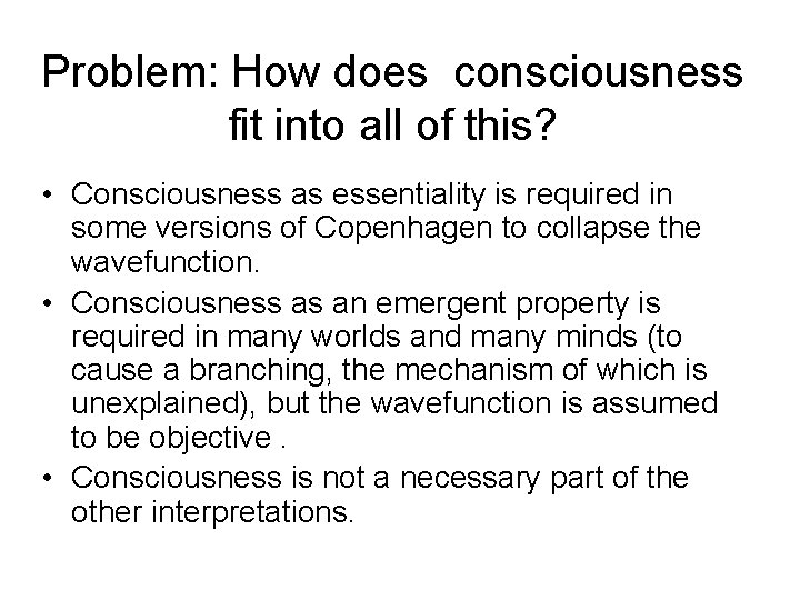 Problem: How does consciousness fit into all of this? • Consciousness as essentiality is