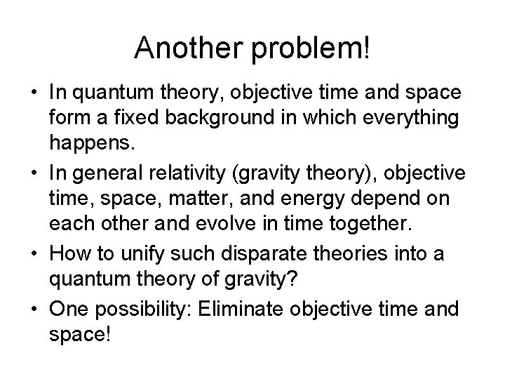 Another problem! • In quantum theory, objective time and space form a fixed background