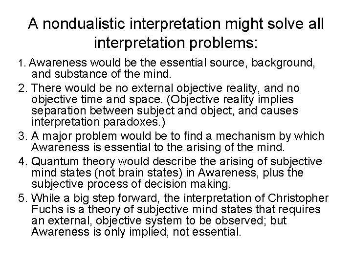 A nondualistic interpretation might solve all interpretation problems: 1. Awareness would be the essential