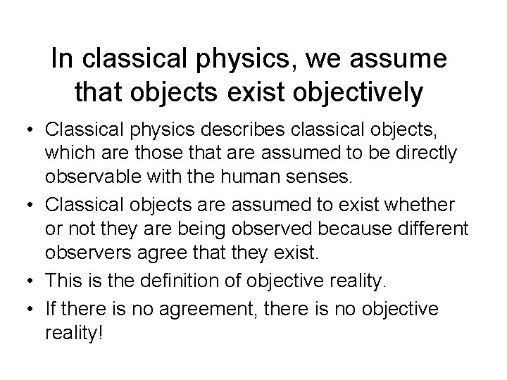 In classical physics, we assume that objects exist objectively • Classical physics describes classical