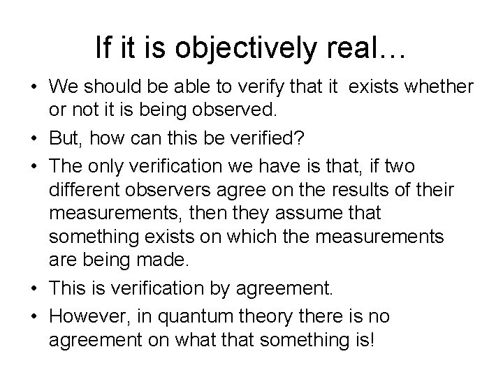 If it is objectively real… • We should be able to verify that it