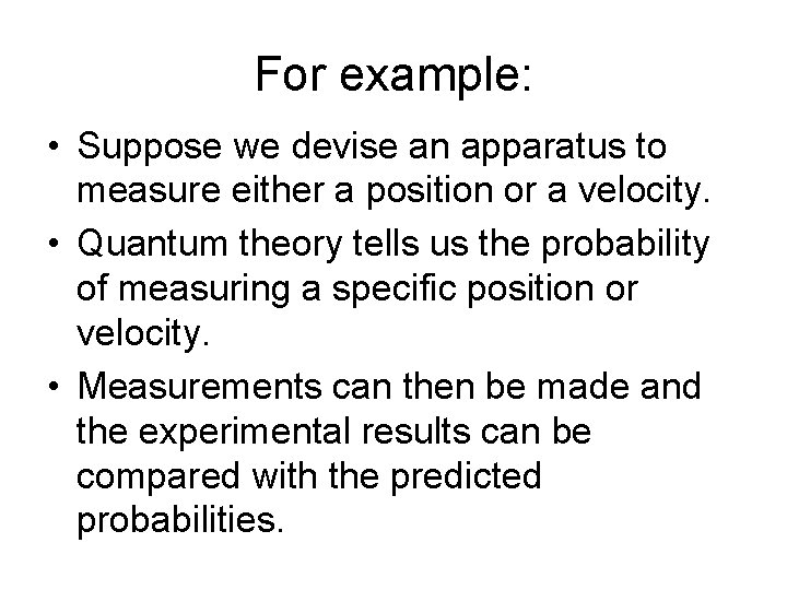 For example: • Suppose we devise an apparatus to measure either a position or