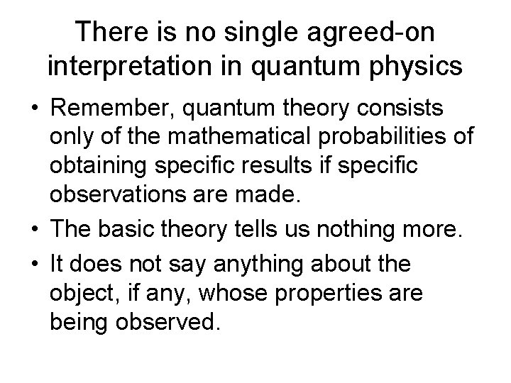 There is no single agreed-on interpretation in quantum physics • Remember, quantum theory consists