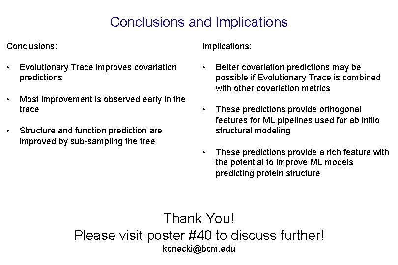 Conclusions and Implications Conclusions: Implications: • Evolutionary Trace improves covariation predictions • Better covariation
