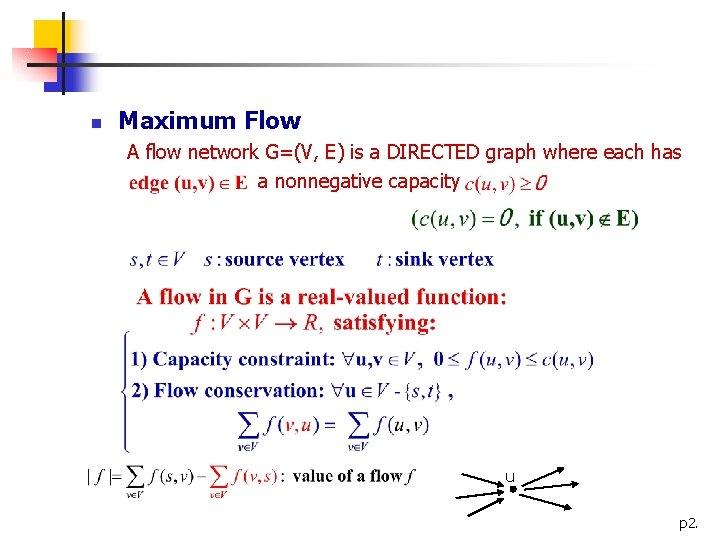 n Maximum Flow A flow network G=(V, E) is a DIRECTED graph where each