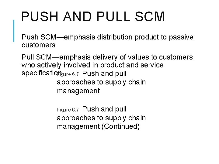 PUSH AND PULL SCM Push SCM—emphasis distribution product to passive customers Pull SCM—emphasis delivery