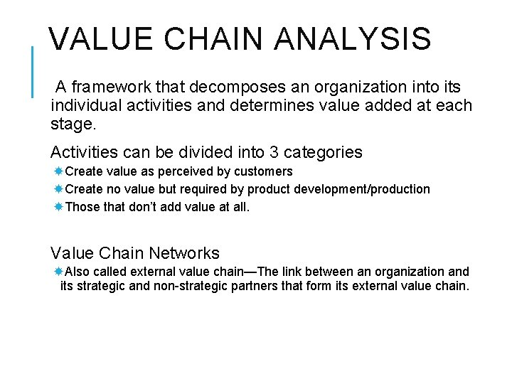 VALUE CHAIN ANALYSIS A framework that decomposes an organization into its individual activities and