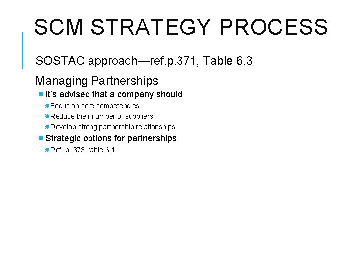 SCM STRATEGY PROCESS SOSTAC approach—ref. p. 371, Table 6. 3 Managing Partnerships It's advised