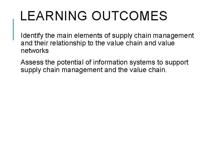 LEARNING OUTCOMES Identify the main elements of supply chain management and their relationship to
