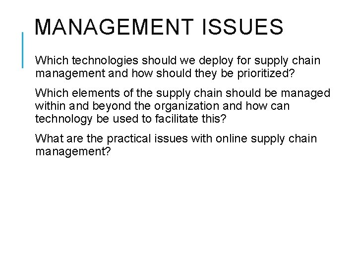 MANAGEMENT ISSUES Which technologies should we deploy for supply chain management and how should