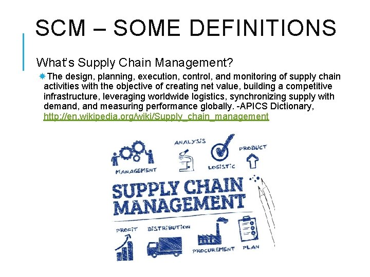 SCM – SOME DEFINITIONS What's Supply Chain Management? The design, planning, execution, control, and