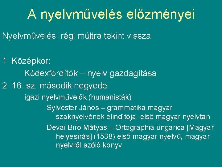 A nyelvművelés előzményei Nyelvművelés: régi múltra tekint vissza 1. Középkor: Kódexfordítók – nyelv gazdagítása