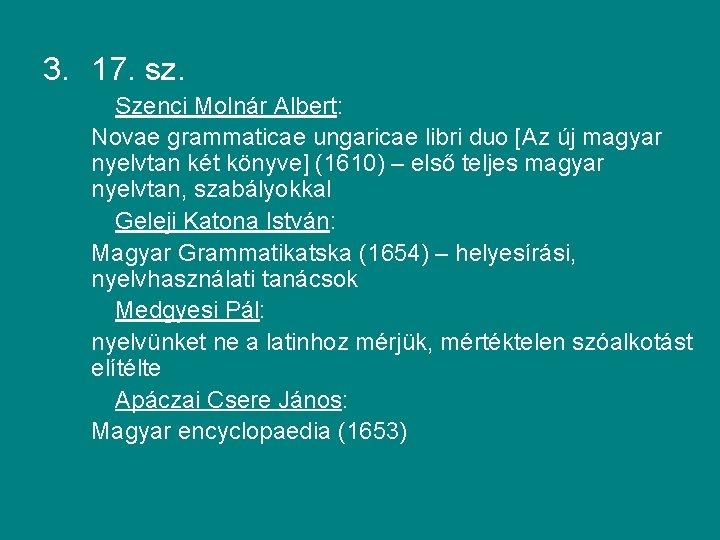 3. 17. sz. Szenci Molnár Albert: Novae grammaticae ungaricae libri duo [Az új magyar