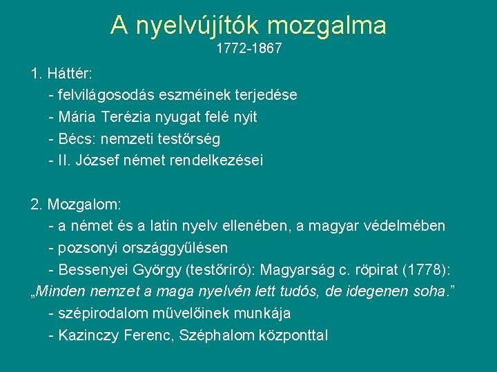 A nyelvújítók mozgalma 1772 -1867 1. Háttér: - felvilágosodás eszméinek terjedése - Mária Terézia
