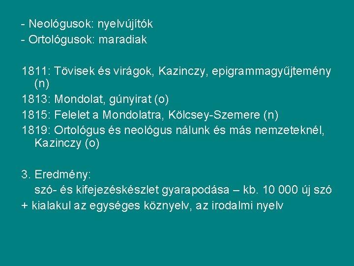 - Neológusok: nyelvújítók - Ortológusok: maradiak 1811: Tövisek és virágok, Kazinczy, epigrammagyűjtemény (n) 1813: