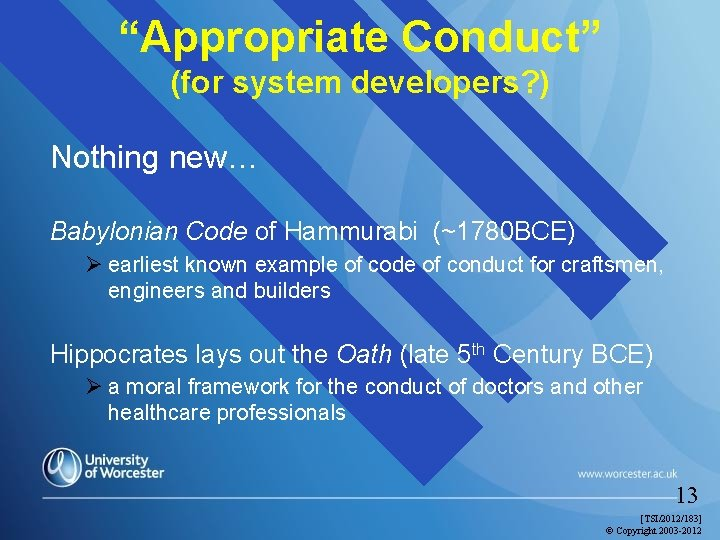 """""""Appropriate Conduct"""" (for system developers? ) Nothing new… Babylonian Code of Hammurabi (~1780 BCE)"""